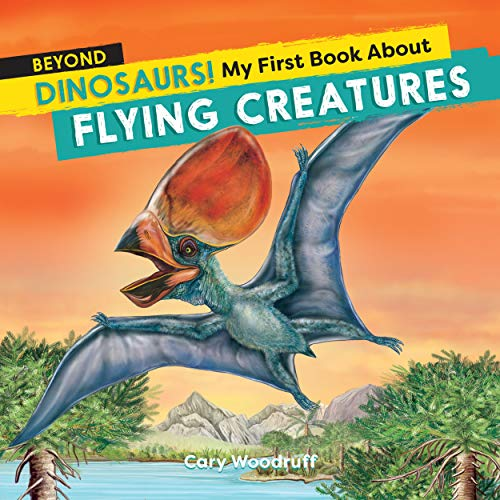 Beyond Dinosaurs! My First Book About Flying Creatures (Dinosaurs! + Beyond Dinosaurs!) (English Edition)