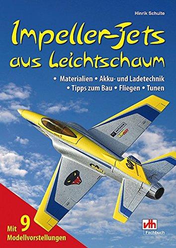 Impeller-Jets aus Leichtschaum: Materialien, Akku- und Ladetechnik, Tipps zum Bau, Fliegen, Tunen