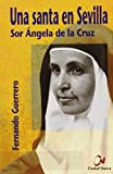 Una santa en Sevilla. Sor Ángela de la Cruz