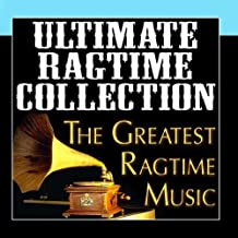 Ultimate Ragtime Collection The Greatest Ragtime Music
