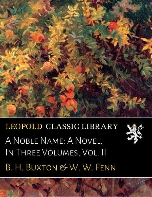 黙認する降雨いらいらさせるA Noble Name: A Novel. In Three Volumes, Vol. II