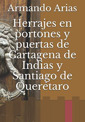 Herrajes en portones y puertas de Cartagena de Indias y Santiago de Querétaro