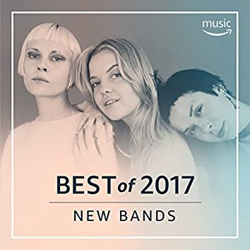 Best New Bands of 2017