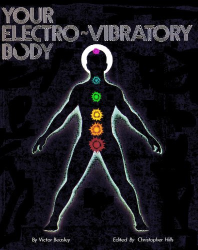 Your Electro-Vibratory Body: A Study of the Life Force As Electro-Vibratory Phenomena (The Supersensitive Life of Man)