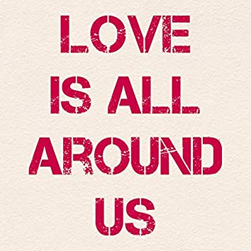 Love Is All Around Us