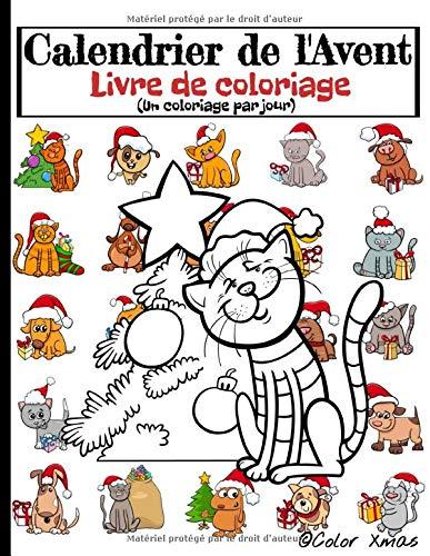Calendrier de l'Avent Livre de Coloriage: Un coloriage par jour jusqu'au 25 décembre - Format A4 - 24 dessins de chiens et de chats spécial Noël destinés aux enfants sages - 51 pages