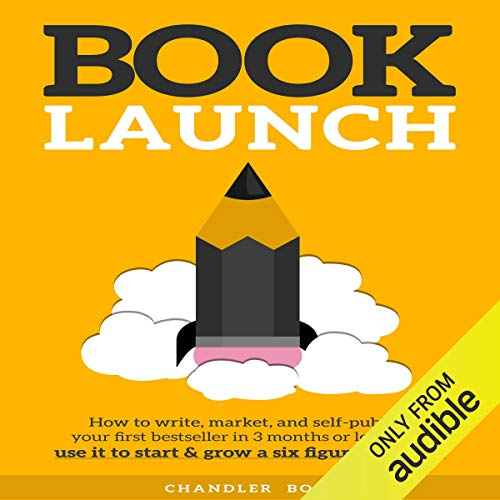 Book Launch: How to Write, Market, & Publish Your First Best-Seller