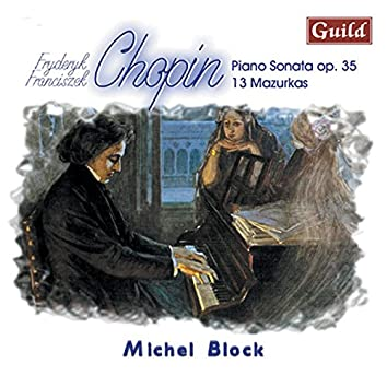 Chopin: Piano Sonata, Op. 35 & 13 Mazurkas