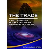 The Trads: A History of Our Spiritual Traditions and Our Science Traditions (English Edition)