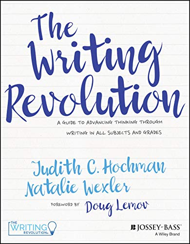 The Writing Revolution: A Guide to Advancing Thinking Through Writing in All Subjects and Grades