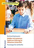 Schüler mit Autismus-Spektrum-Störung im inklusiven Unterricht: Praxistipps für Lehrkräfte (Inklusiver Unterricht kompakt)
