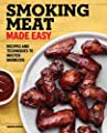 Smoking Meat Made Easy: Recipes and Techniques to Master Barbecue