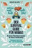Der Survival-Guide für Mamas: Die besten Überlebensstrategien für deinen Familienalltag. Entspannt durch die Vor- und Grundschulzeit. Mehr Zeit, mehr Kraft, mehr DU!