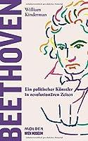 Beethoven: Ein politischer Kuenstler in revolutionaeren Zeiten