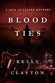 Blood Ties: Obsession, secrets, desire and murder (A Jack Le Claire Mystery Book 2) by [Kelly Clayton]