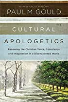 Cultural Apologetics: Renewing the Christian Voice, Conscience, and Imagination in a Disenchanted World