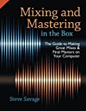 Mixing and Mastering in the Box: The Guide To Making Great Mixes And Final Masters On Your Computer [Lingua inglese]