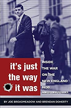 It's Just the Way It Was: Inside the War on the New England Mob and other stories by [Joe Broadmeadow, Brendan Doherty]