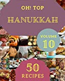 Oh! Top 50 Hanukkah Recipes Volume 10: Save Your Cooking Moments with Hanukkah Cookbook!
