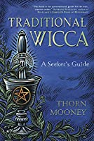 Traditional Wicca: A Seeker's Guide