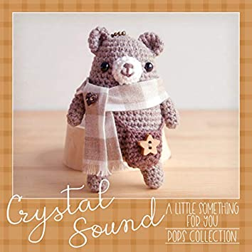 Crystal Sound - a little something for you | Pops Collection