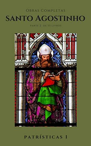 Santo Agostinho Obras Completas (Parte 2): Patrísticas 1