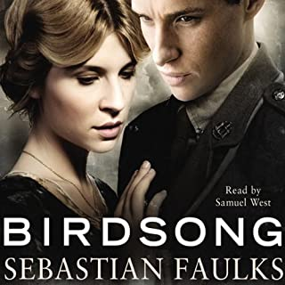 Birdsong                   By:                                                                                                                                 Sebastian Faulks                               Narrated by:                                                                                                                                 Samuel West                      Length: 6 hrs and 11 mins     209 ratings     Overall 3.9
