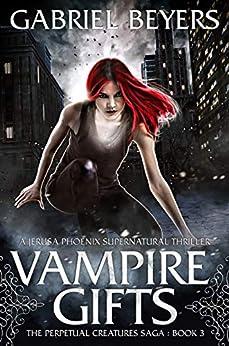 Vampire Gifts (The Perpetual Creatures Saga Book 3) by [Gabriel Beyers]