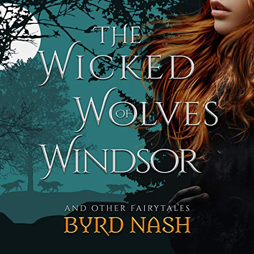 The Wicked Wolves of Windsor: And Other Fairytales Audiobook By Byrd Nash cover art