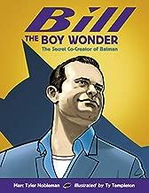 Bill the Boy Wonder: The Secret Co-Creator of Batman by Marc Tyler Nobleman (2012) Hardcover