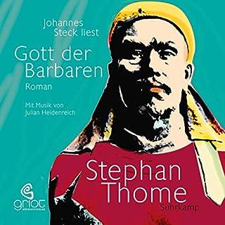 Gott der Barbaren                   Autor:                                                                                                                                 Stephan Thome                               Sprecher:                                                                                                                                 Johannes Steck                      Spieldauer: 22 Std. und 37 Min.     95 Bewertungen     Gesamt 4,3