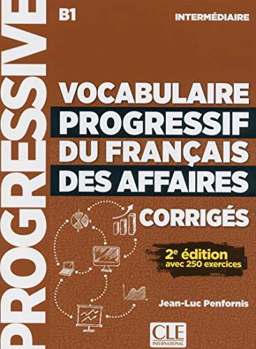 Vocabulaire Progressif du Français des Affaires. Niveau intermédiaire B1. Corrigés. Per le Scuole superiori: Corriges