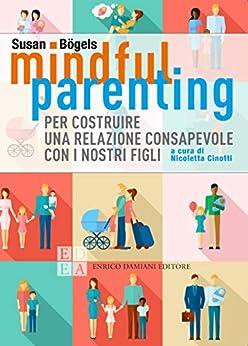 Mindful parenting, Susan Bogels, Enrico Damiani Editore