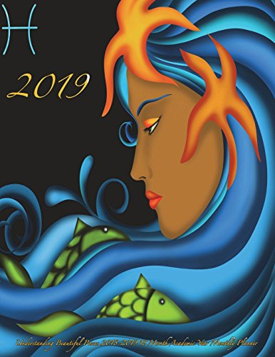 2019- Understanding Beautiful Pisces 2018-2019 18 Month Academic Year: Monthly Planner- July 2018 To December 2019 Weekly and Monthly Large 8.5x11 ... 35 (2019 Motivational Quotes Calendars)
