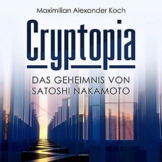 Cryptopia: Das Geheimnis von Satoshi Nakamoto (Der 1. Roman über Kryptowährungen, Cyberpunk, Wissenschaftsthriller, Bildungsroman, künstliche Intelligenz, Near Future Sci-Fi) Titelbild