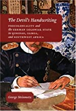 The Devil 's handwriting: precoloniality و الألماني Colonial State في qingdao ، Samoa ، و الجنوب الغربي Africa (شيكاغو الدراسات في للممارسات من مما يعني)