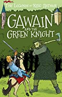 Gawain and the Green Knight: The Legends of King Arthur: Merlin, Magic, and Dragons