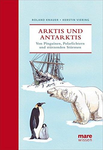 Arktis und Antarktis: Von Pinguinen, Polarlichtern und stürzenden Stürmen (marewissen)