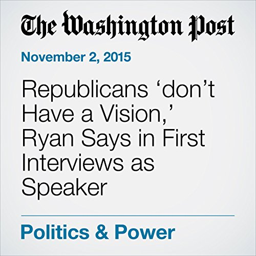 『Republicans 'don't Have a Vision,' Ryan Says in First Interviews as Speaker』のカバーアート