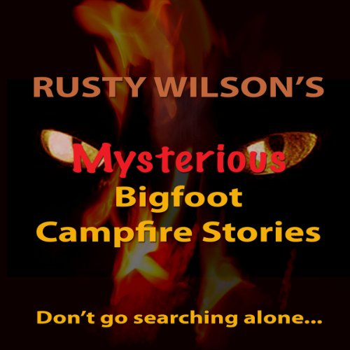 Rusty Wilson's Mysterious Bigfoot Campfire Stories, Collection #8 audiobook cover art