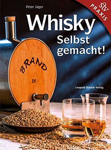 Whisky Selbst gemacht!: Praxisbuch