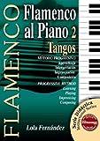 FLAMENCO AL PIANO 2 - Tangos (Metódo Progresivo / Progressive Method) (Libro de Partituras / Score Book) (FLAMENCO: Serie Didáctica / Instructional Series)