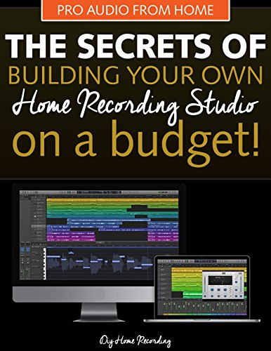 The Secrets of Building Your Own Home Recording Studio: How to Build a Home Recording Studio on a Budget (English Edition)