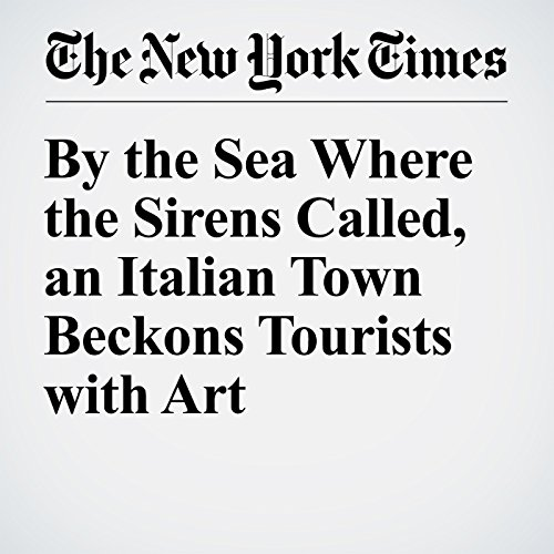 By the Sea Where the Sirens Called, an Italian Town Beckons Tourists with Art audiobook cover art