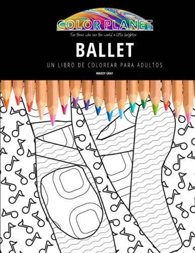 BALLET: UN LIBRO DE COLOREAR PARA ADULTOS: Un libro de colorear impresionante para adultos