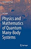 Physics and Mathematics of Quantum Many-Body Systems (Graduate Texts in Physics) - Hal Tasaki