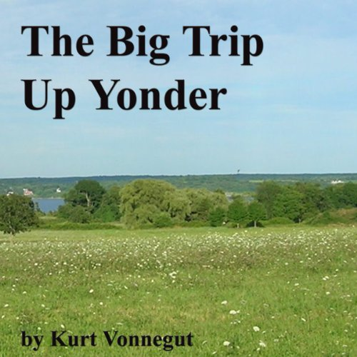 The Big Trip Up Yonder                   By:                                                                                                                                 Kurt Vonnegut Jr.                               Narrated by:                                                                                                                                 Emmett Casey                      Length: 24 mins     48 ratings     Overall 3.8