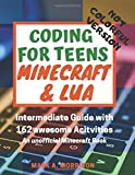 Coding for Teens: Minecraft and Lua. NOT COLORFUL VERSION: Intermediate Guide with 162 awesome Activities. An unofficial Minecraft Book