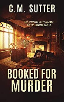Booked For Murder: A Gripping Crime Thriller (The Detective Jesse McCord Police Thriller Series Book 5) by [C.M. Sutter]