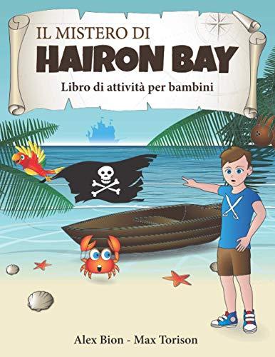 Il Mistero Di Hairon Bay: libro di attività per bambini: segui il racconto, risolvi anagrammi e labirinti, trova le parole intrecciate e le differenze, unisci i puntini e colora tutto quello che vuoi.